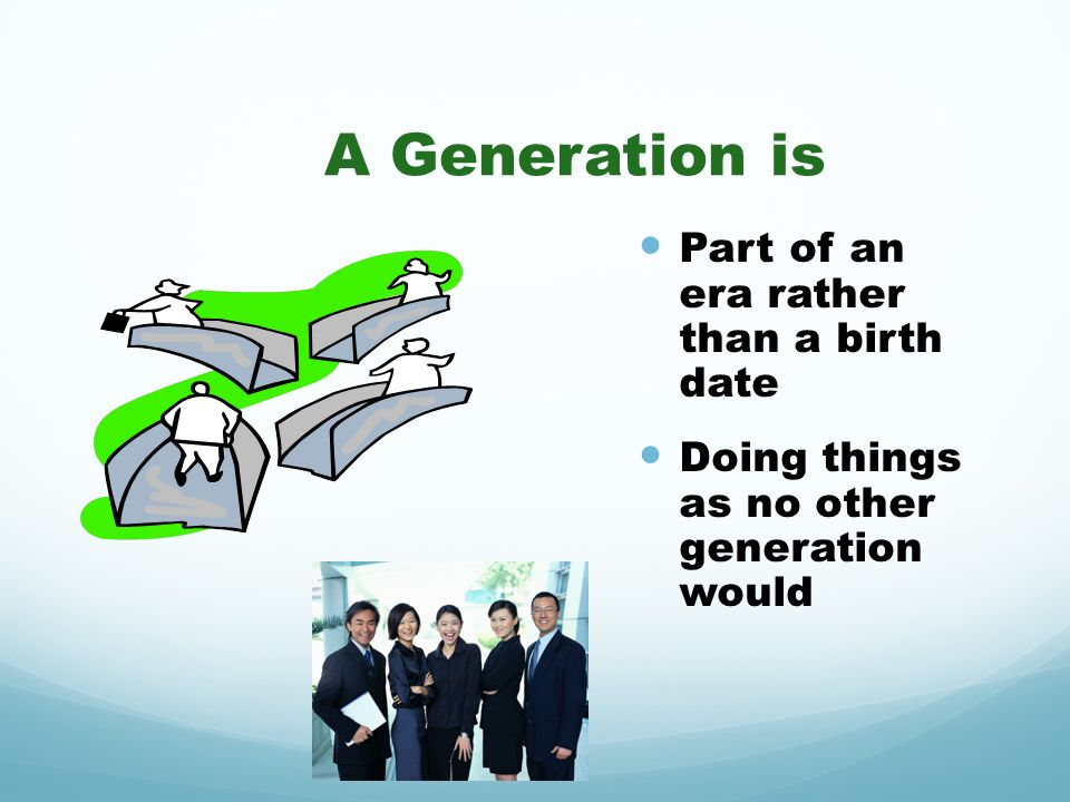 A Generation is Part of an era rather than a birth date