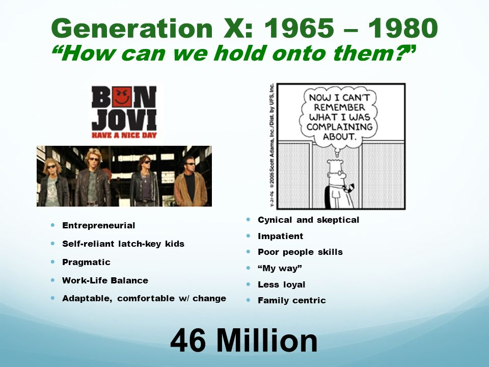Generation X: 1965 – 1980 How can we hold onto them