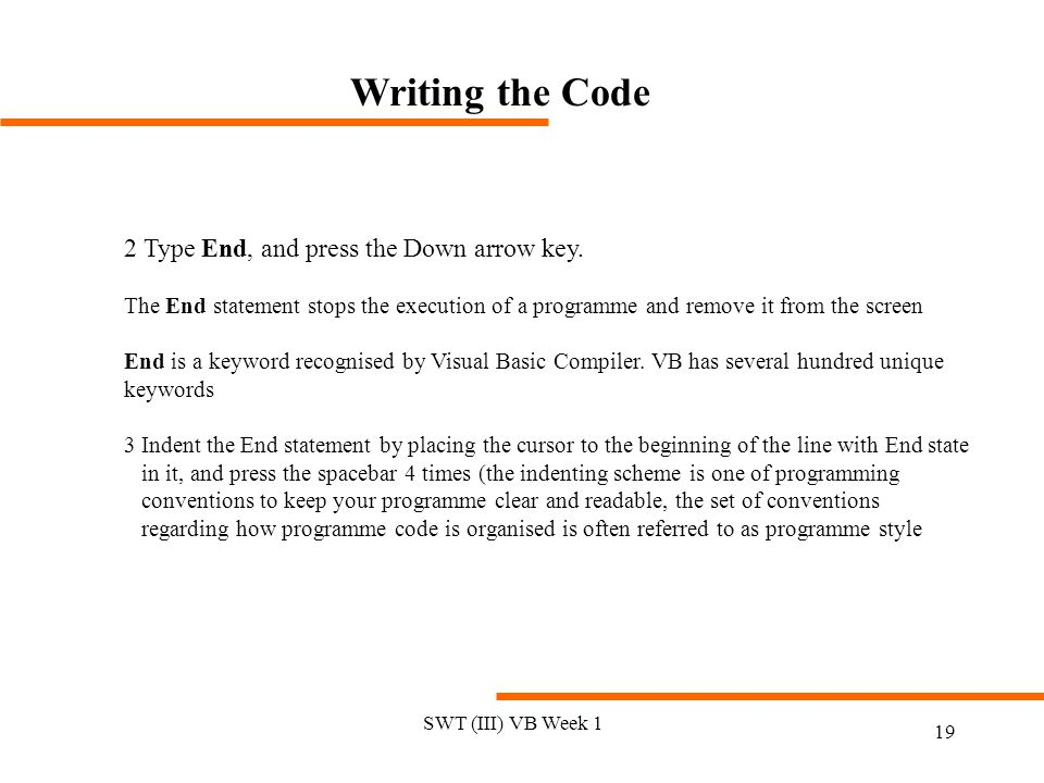 Writing the Code 2 Type End, and press the Down arrow key.