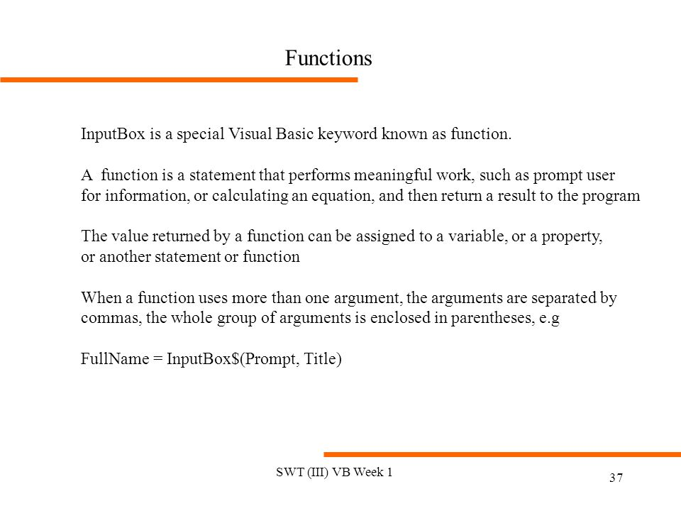 Functions InputBox is a special Visual Basic keyword known as function.