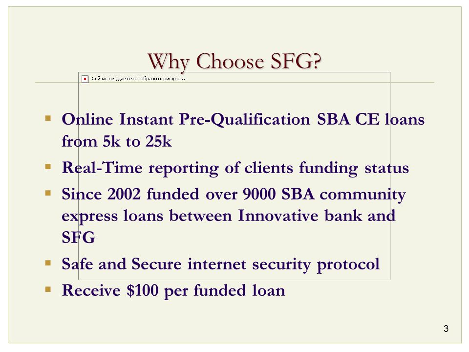 Why Choose SFG Online Instant Pre-Qualification SBA CE loans from 5k to 25k. Real-Time reporting of clients funding status.