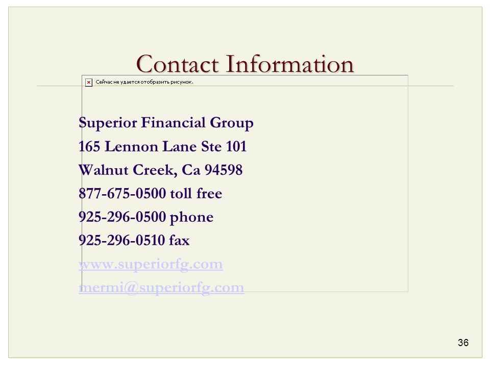 Contact Information Superior Financial Group. 165 Lennon Lane Ste 101. Walnut Creek, Ca 94598. 877-675-0500 toll free.