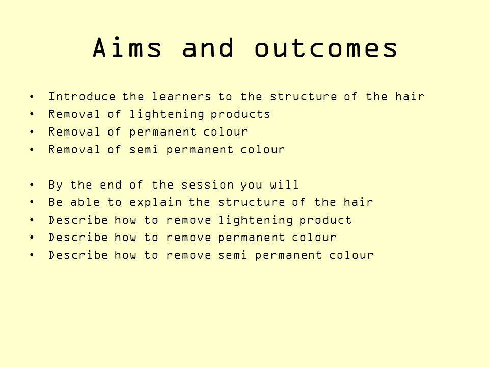 Aims and outcomes Introduce the learners to the structure of the hair