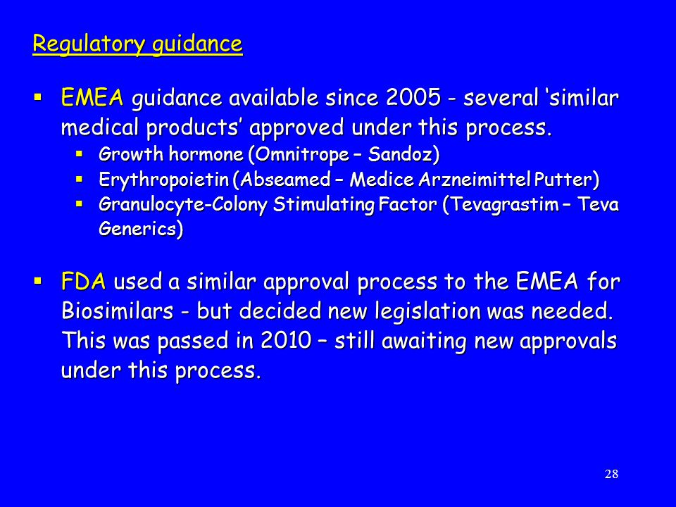 Regulatory guidance EMEA guidance available since 2005 - several 'similar medical products' approved under this process.