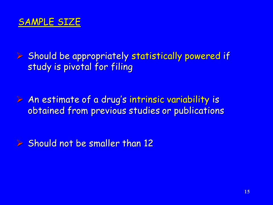 SAMPLE SIZE Should be appropriately statistically powered if study is pivotal for filing.