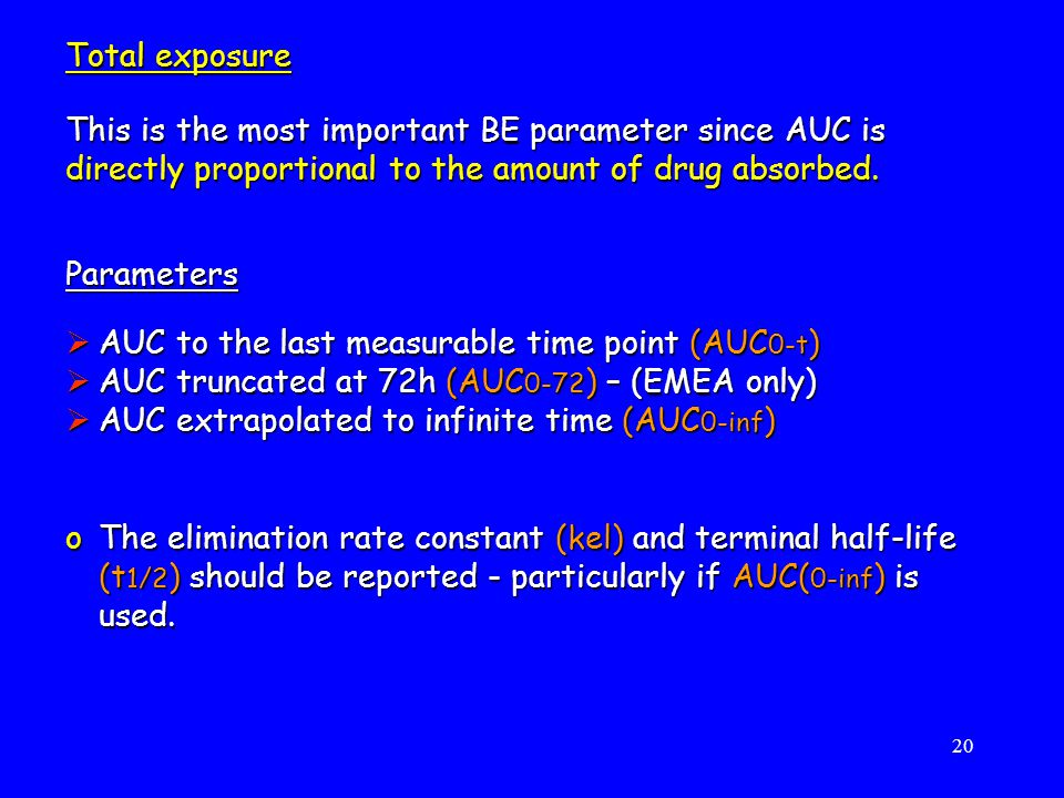 Total exposure This is the most important BE parameter since AUC is directly proportional to the amount of drug absorbed.
