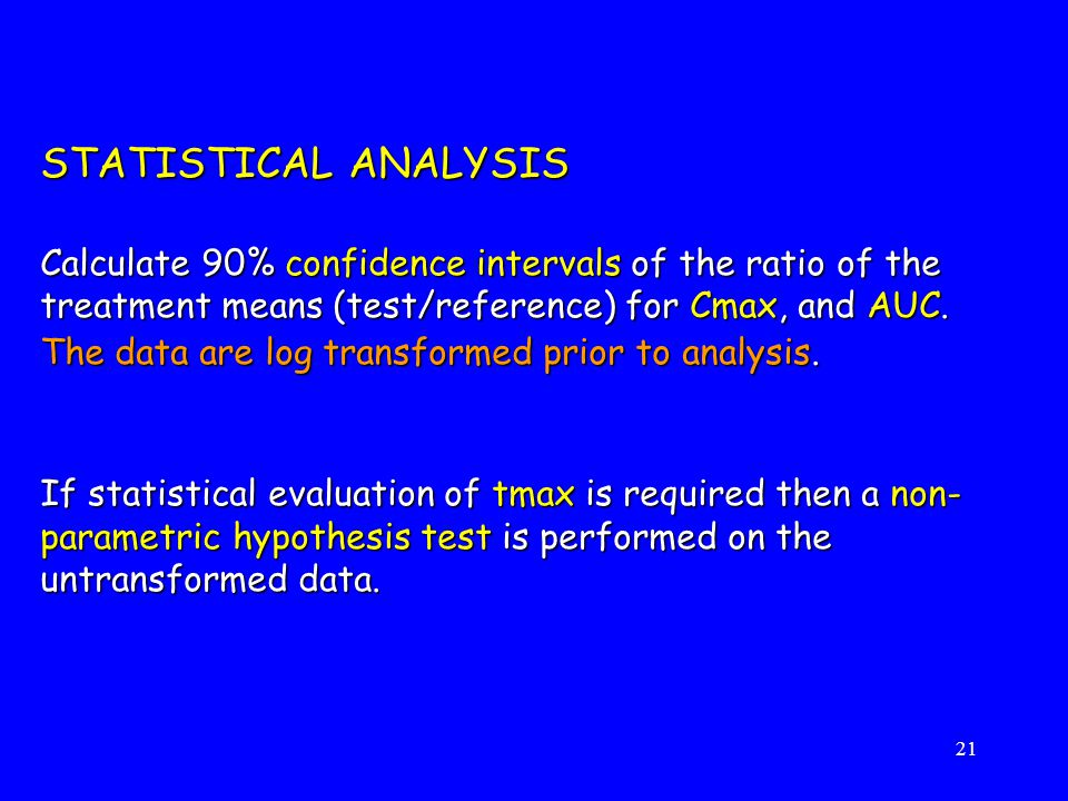 STATISTICAL ANALYSIS Calculate 90% confidence intervals of the ratio of the treatment means (test/reference) for Cmax, and AUC.