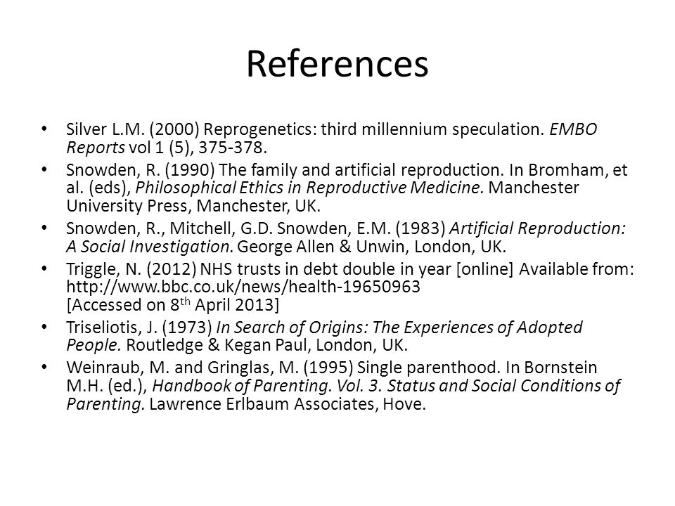 References Silver L.M. (2000) Reprogenetics: third millennium speculation. EMBO Reports vol 1 (5), 375-378.