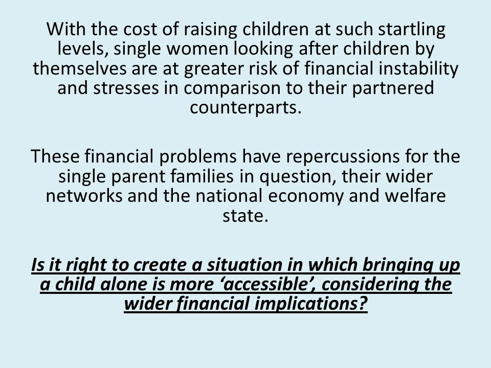 With the cost of raising children at such startling levels, single women looking after children by themselves are at greater risk of financial instability and stresses in comparison to their partnered counterparts.
