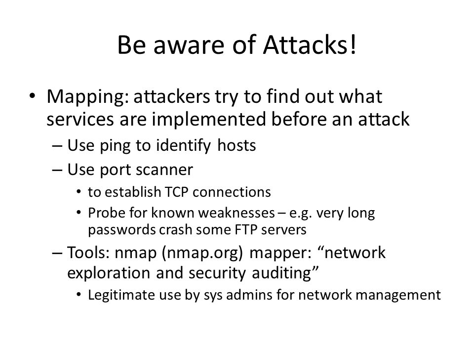 Be aware of Attacks! Mapping: attackers try to find out what services are implemented before an attack.