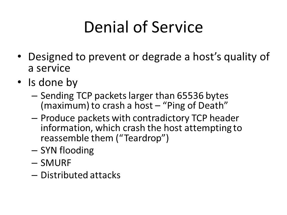Denial of Service Designed to prevent or degrade a host's quality of a service. Is done by.