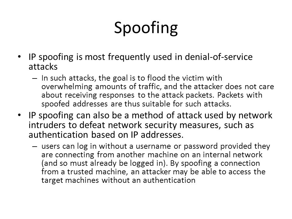 Spoofing IP spoofing is most frequently used in denial-of-service attacks.