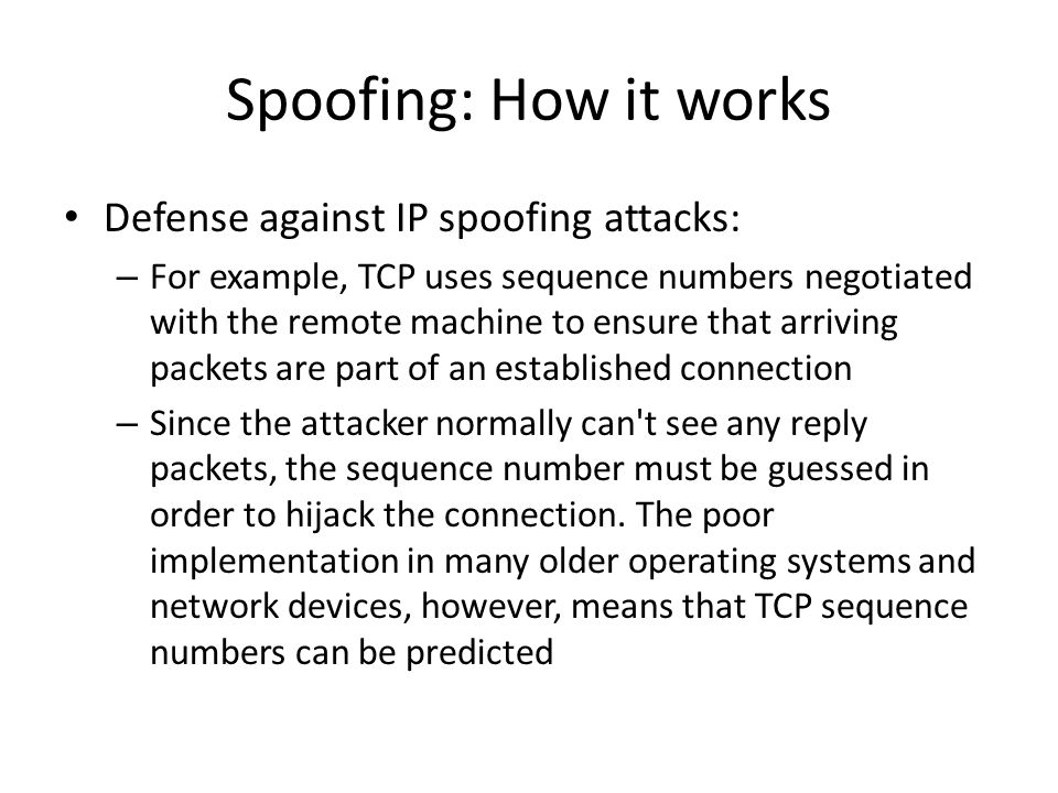 Spoofing: How it works Defense against IP spoofing attacks: