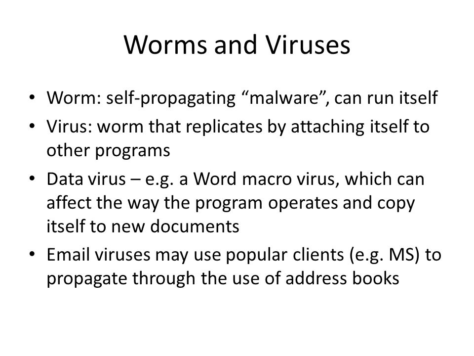 Worms and Viruses Worm: self-propagating malware , can run itself