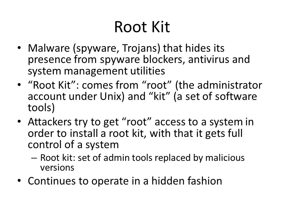 Root Kit Malware (spyware, Trojans) that hides its presence from spyware blockers, antivirus and system management utilities.