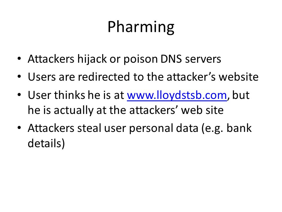 Pharming Attackers hijack or poison DNS servers