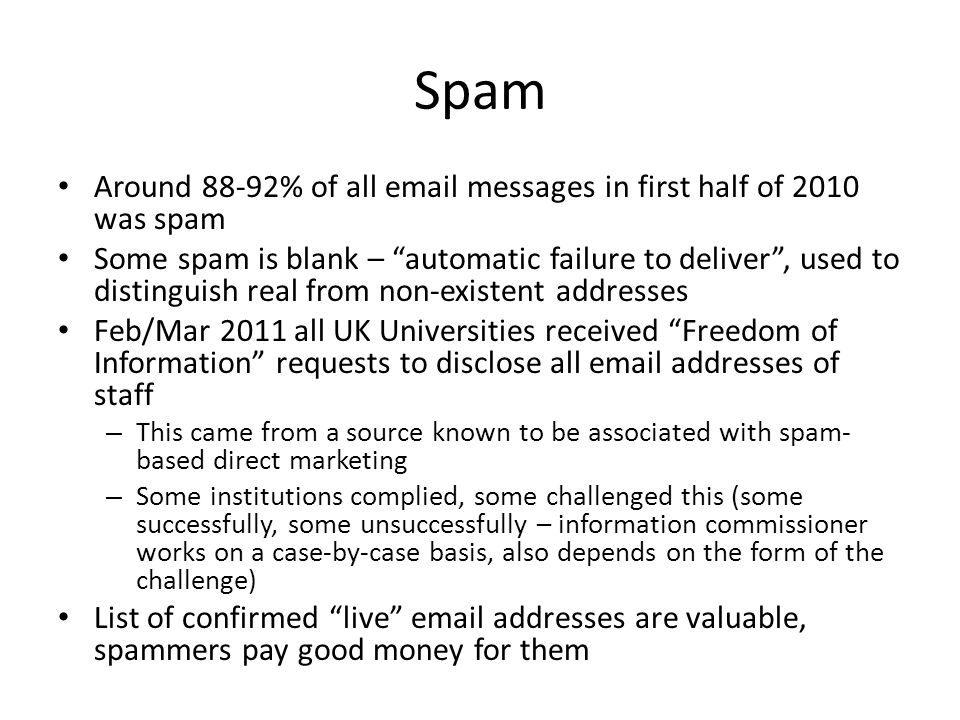 Spam Around 88-92% of all email messages in first half of 2010 was spam.