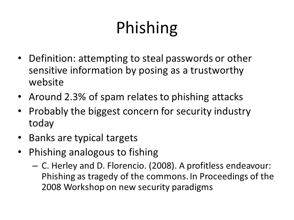 Phishing Definition: attempting to steal passwords or other sensitive information by posing as a trustworthy website.