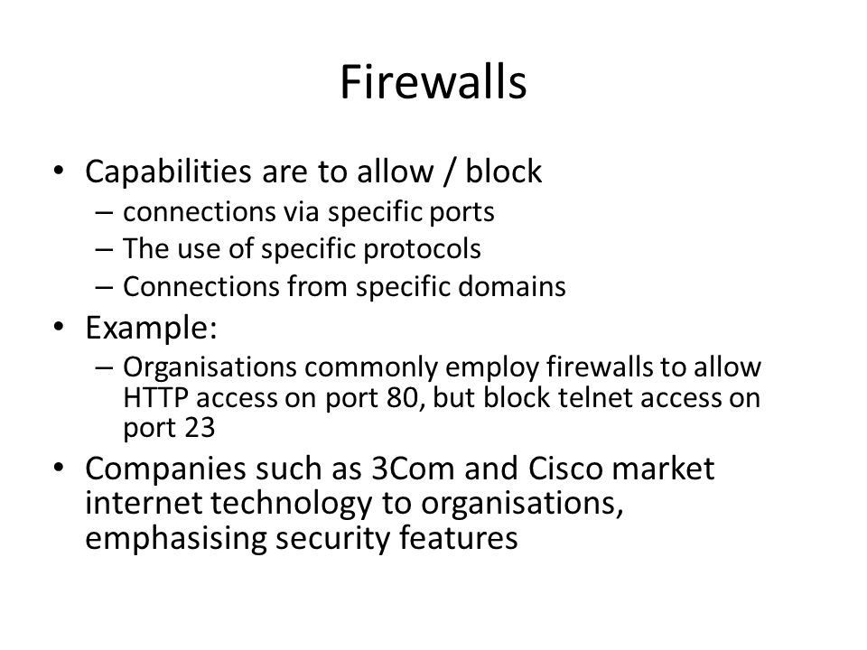 Firewalls Capabilities are to allow / block Example:
