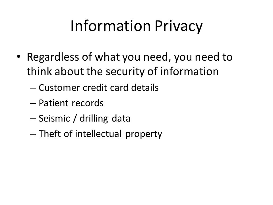 Information Privacy Regardless of what you need, you need to think about the security of information.