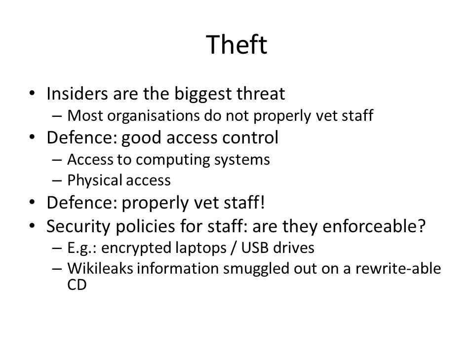 Theft Insiders are the biggest threat Defence: good access control