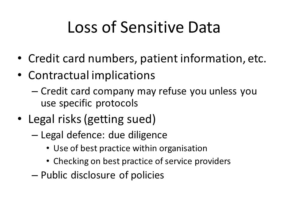 Loss of Sensitive Data Credit card numbers, patient information, etc.