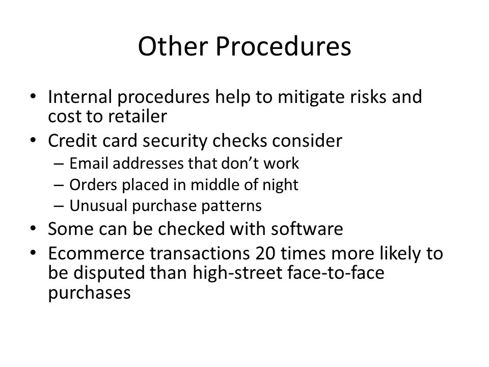 Other Procedures Internal procedures help to mitigate risks and cost to retailer. Credit card security checks consider.