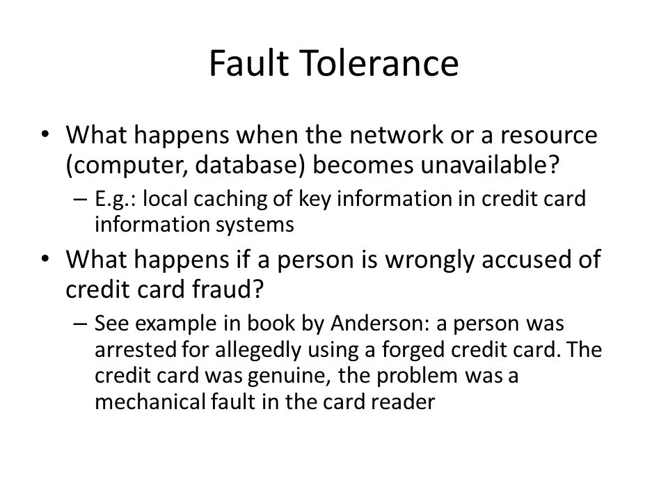 Fault Tolerance What happens when the network or a resource (computer, database) becomes unavailable
