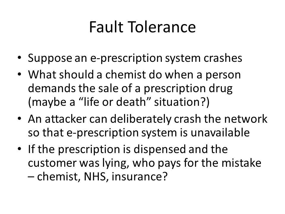 Fault Tolerance Suppose an e-prescription system crashes