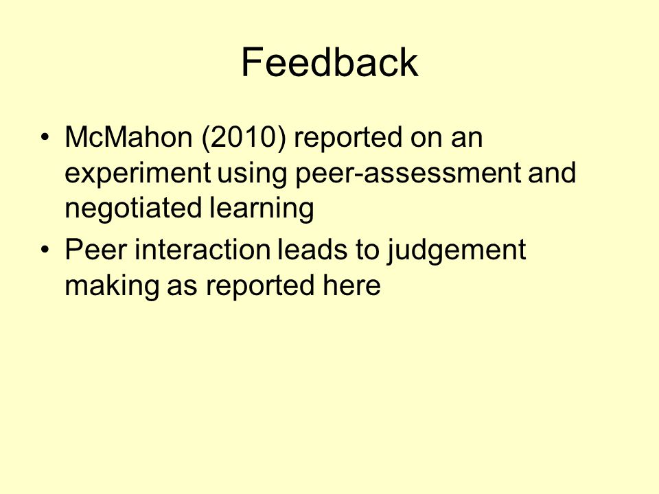 Feedback McMahon (2010) reported on an experiment using peer-assessment and negotiated learning.