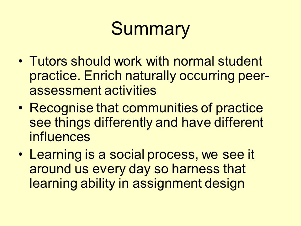 Summary Tutors should work with normal student practice. Enrich naturally occurring peer-assessment activities.