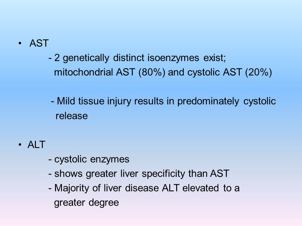 AST - 2 genetically distinct isoenzymes exist; mitochondrial AST (80%) and cystolic AST (20%)