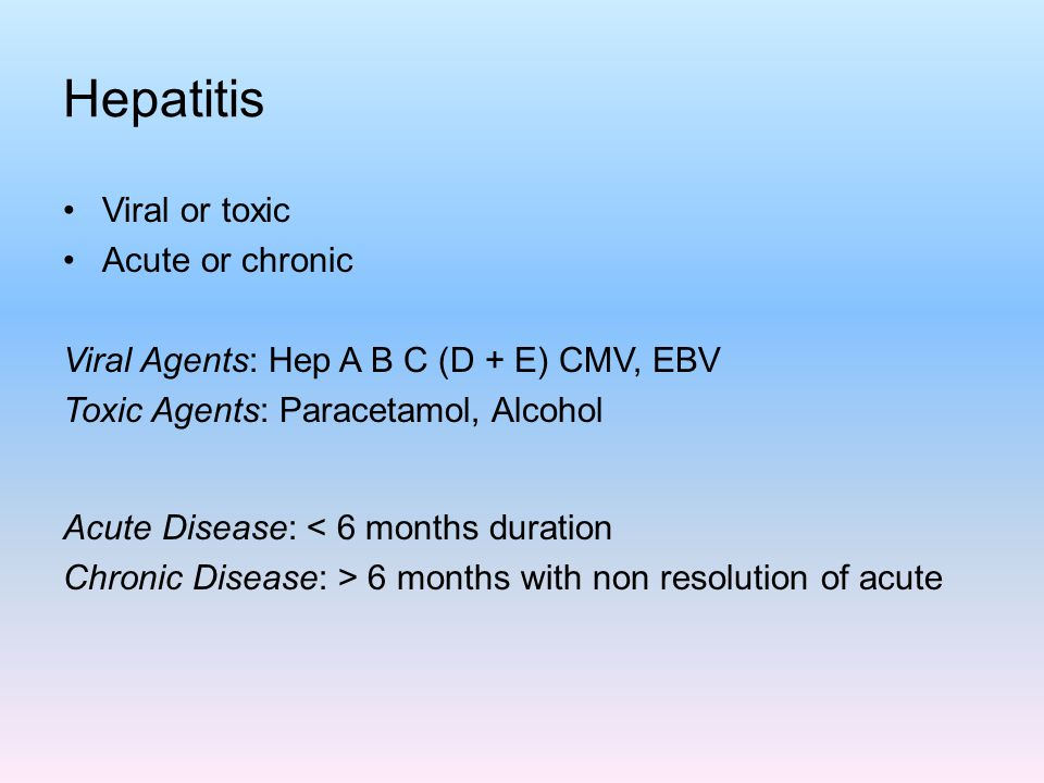 Hepatitis Viral or toxic Acute or chronic