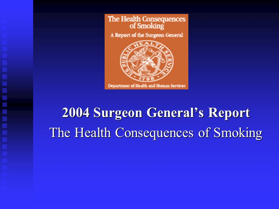 2004 Surgeon General's Report The Health Consequences of Smoking