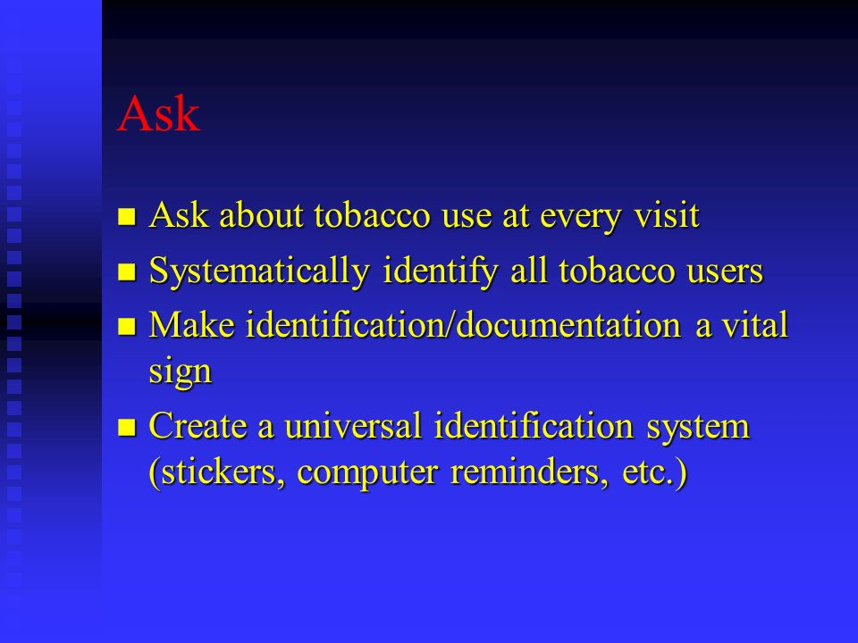 Ask Ask about tobacco use at every visit