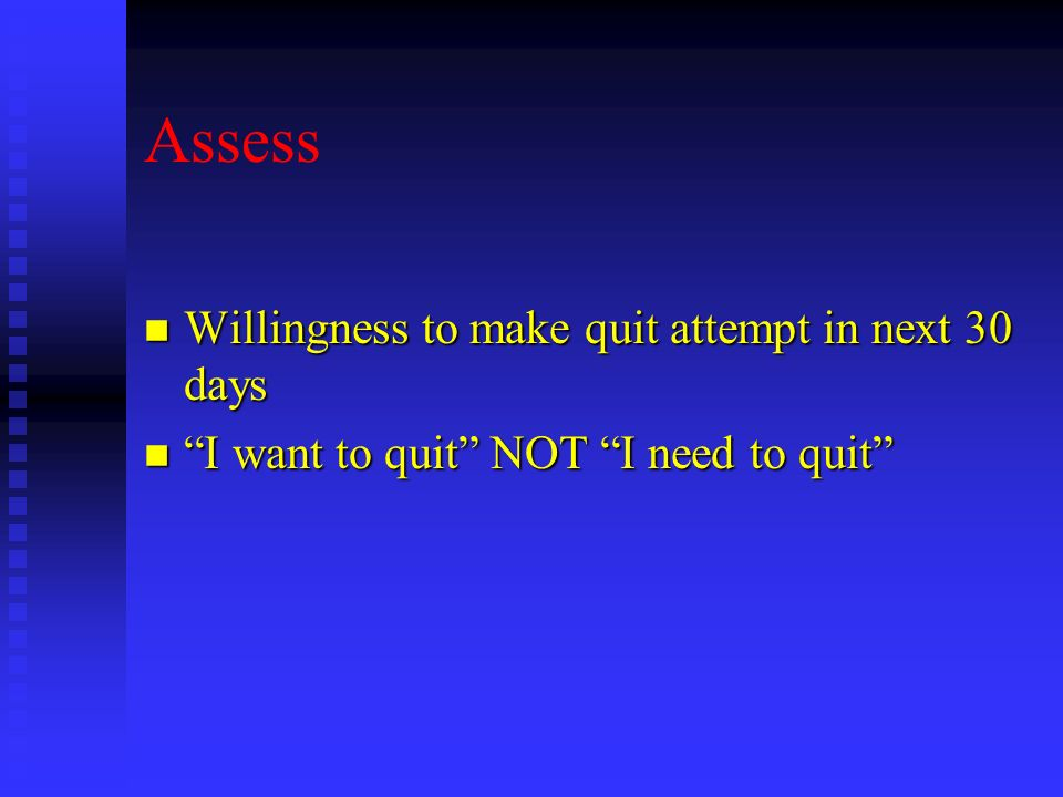 Assess Willingness to make quit attempt in next 30 days