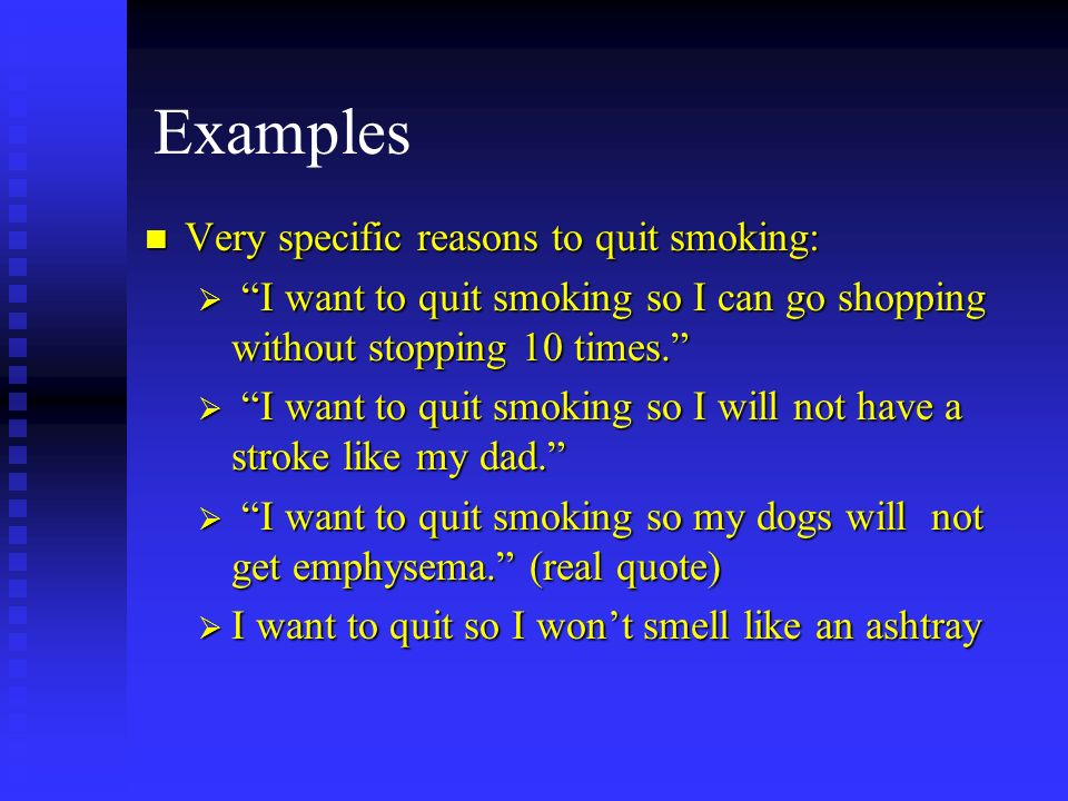 Examples Very specific reasons to quit smoking: