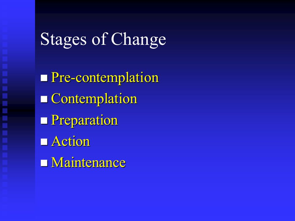Stages of Change Pre-contemplation Contemplation Preparation Action