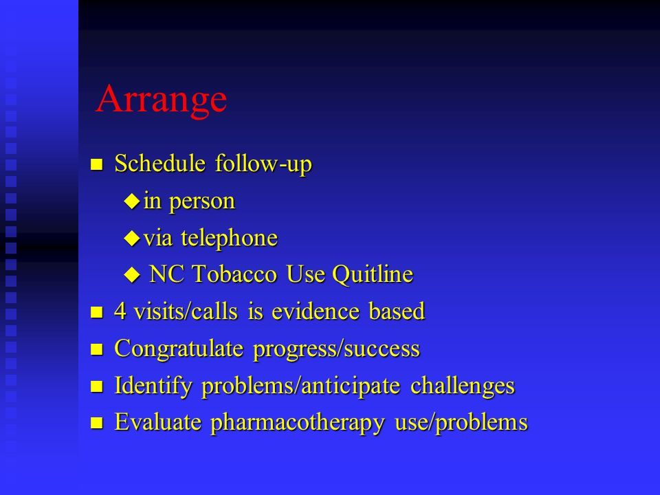 Arrange Schedule follow-up in person via telephone