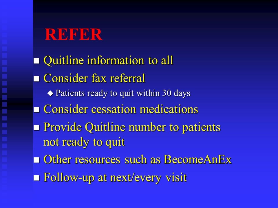 REFER Quitline information to all Consider fax referral