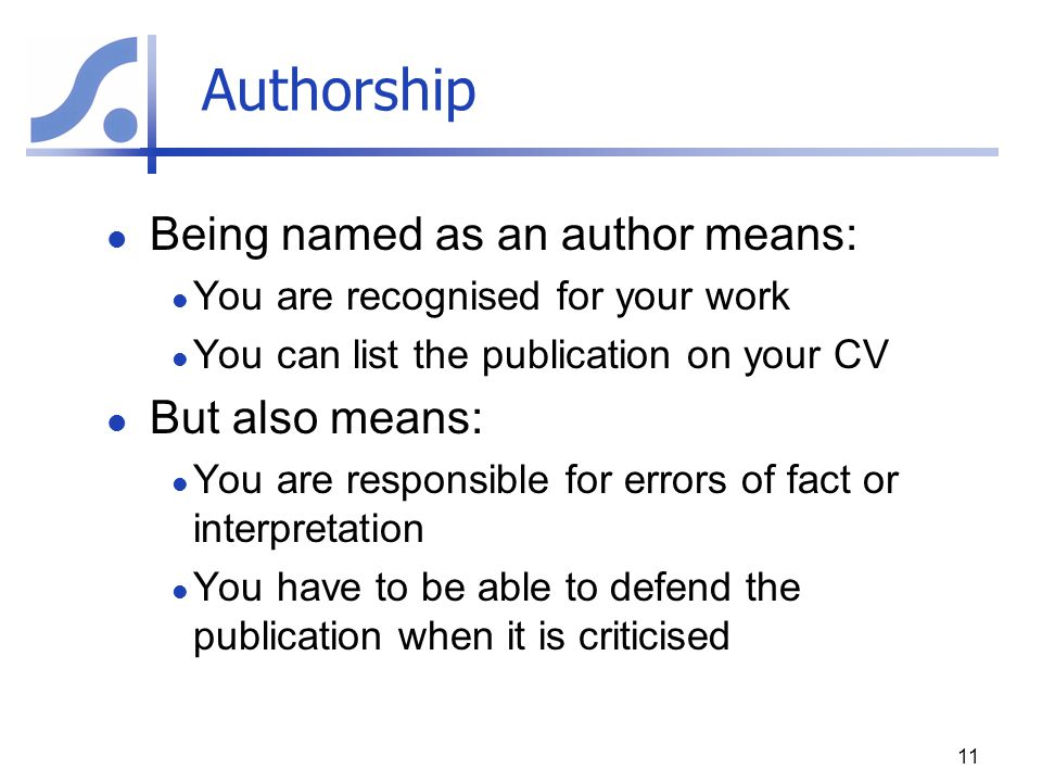 Authorship Being named as an author means: But also means: