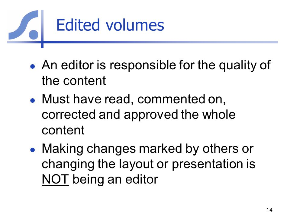 Edited volumes An editor is responsible for the quality of the content