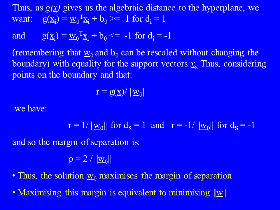 Thus, as g(x) gives us the algebraic distance to the hyperplane, we want: g(xi) = w0Txi + b0 >= 1 for di = 1