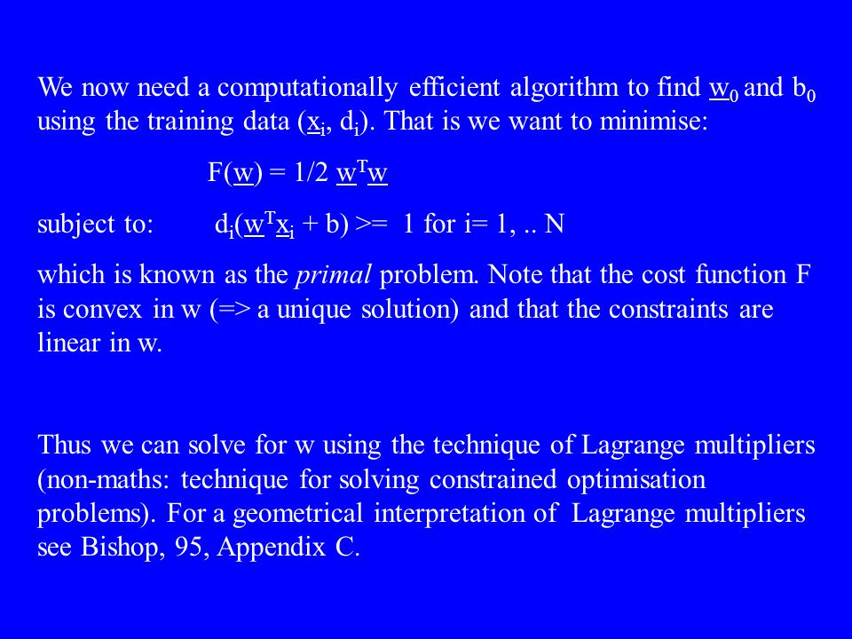 We now need a computationally efficient algorithm to find w0 and b0 using the training data (xi, di). That is we want to minimise: