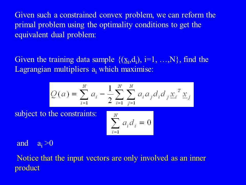 Given such a constrained convex problem, we can reform the primal problem using the optimality conditions to get the equivalent dual problem: