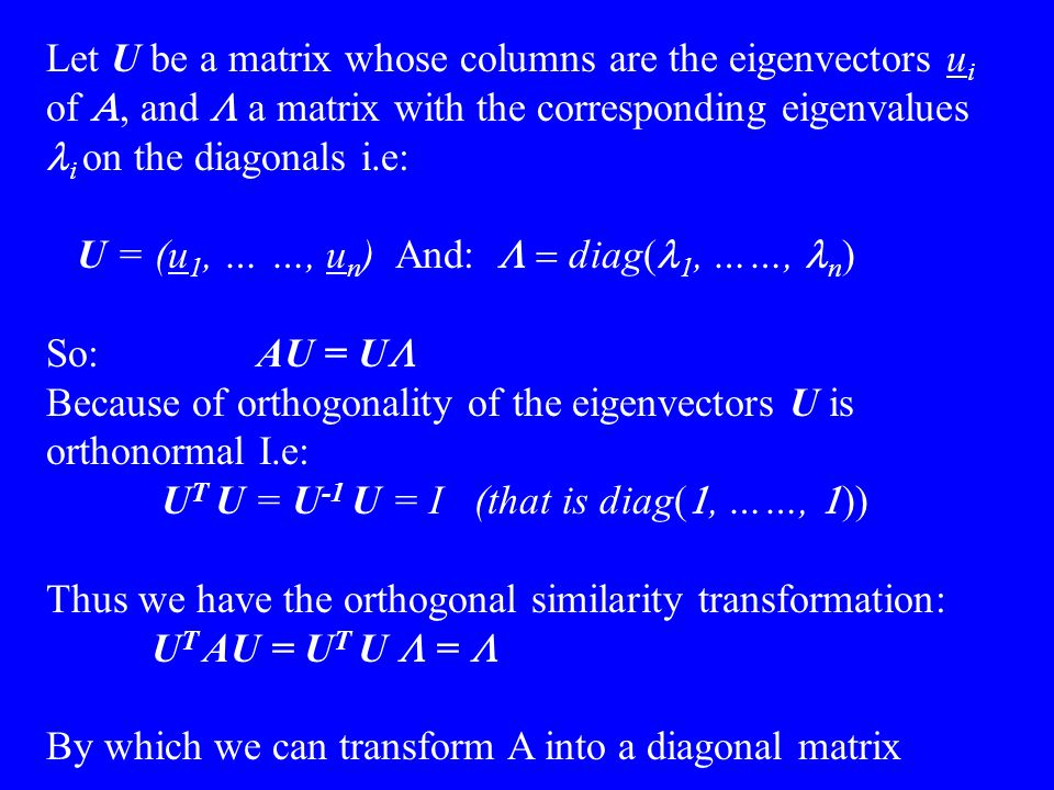 Let U be a matrix whose columns are the eigenvectors ui of A, and L a matrix with the corresponding eigenvalues li on the diagonals i.e: