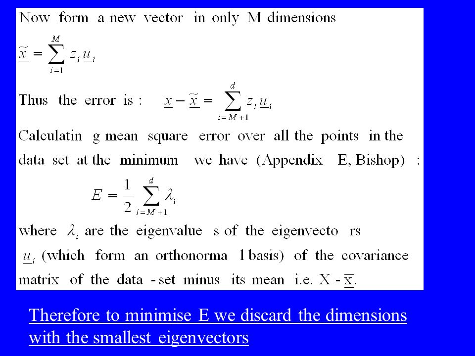 Therefore to minimise E we discard the dimensions with the smallest eigenvectors