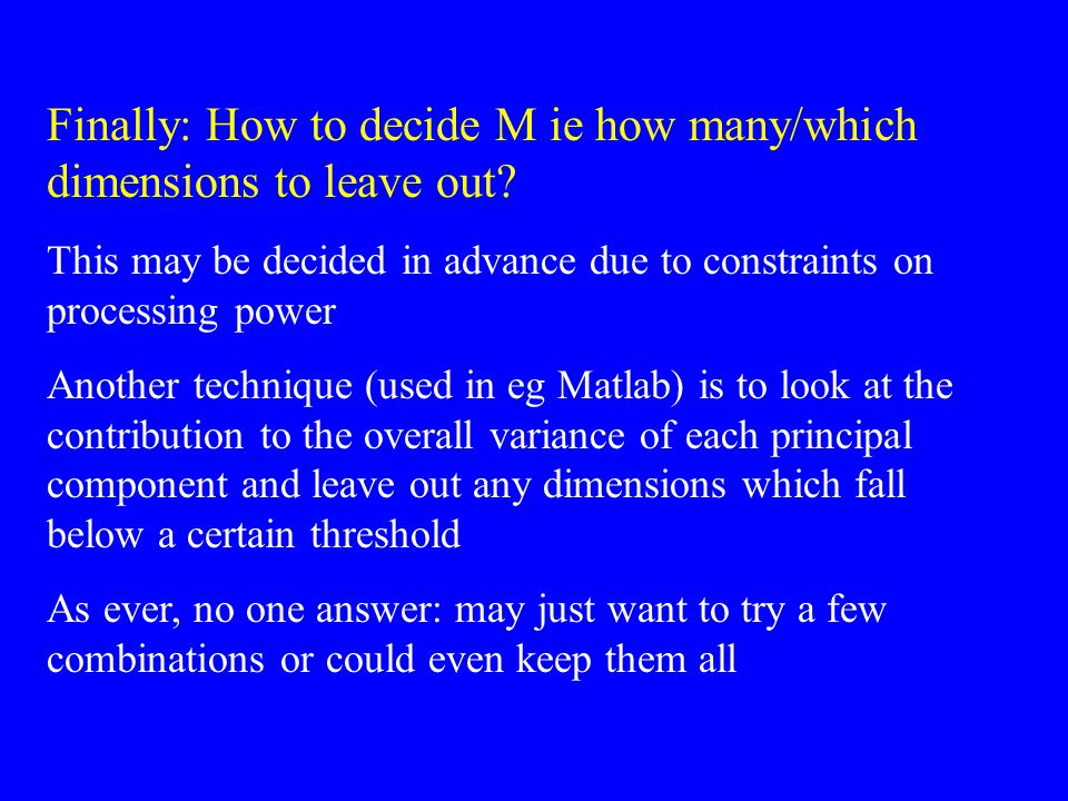 Finally: How to decide M ie how many/which dimensions to leave out