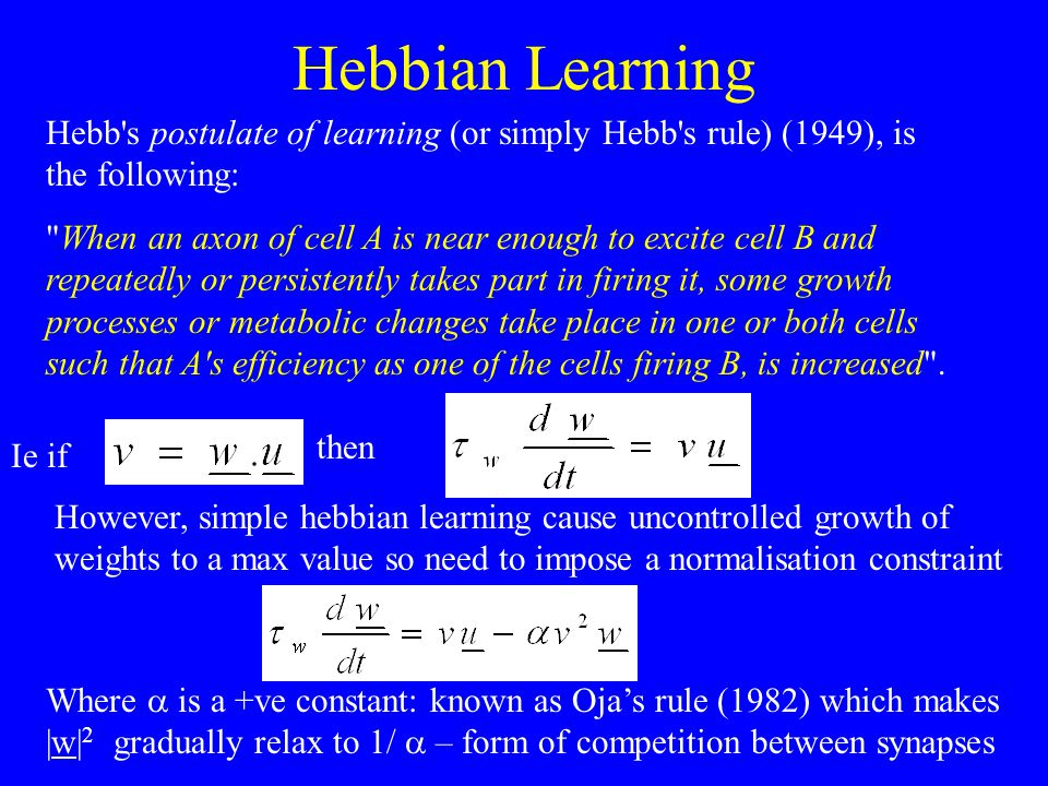 Hebbian Learning Hebb s postulate of learning (or simply Hebb s rule) (1949), is the following:
