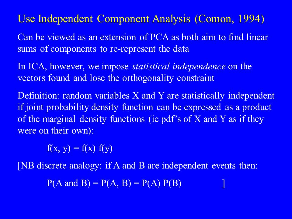 Use Independent Component Analysis (Comon, 1994)